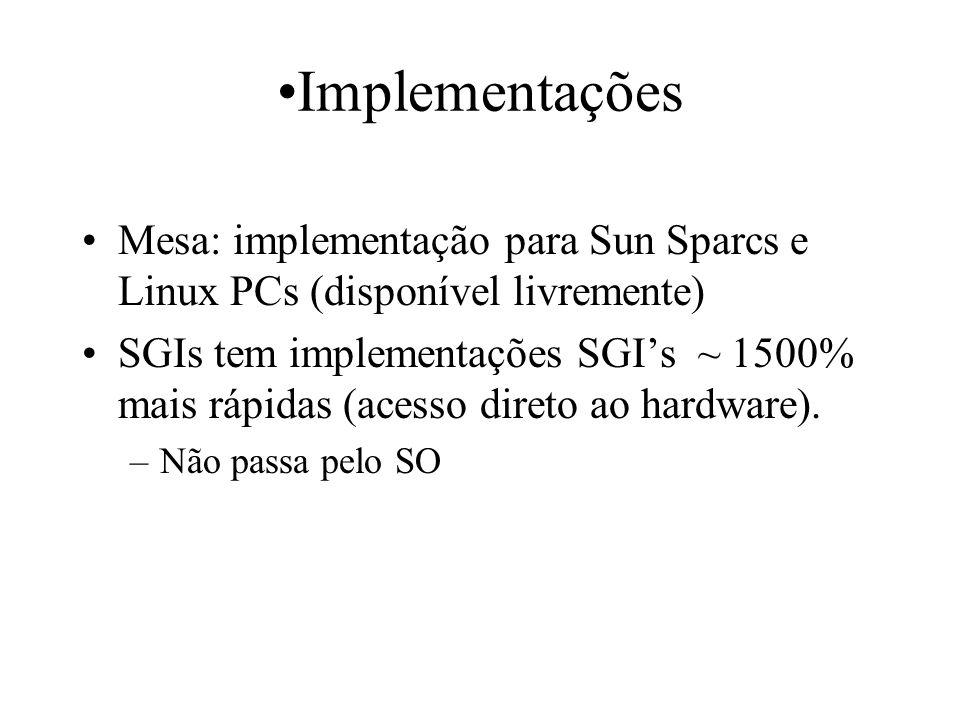 •Implementações Mesa: implementação para Sun Sparcs e Linux PCs (disponível livremente)