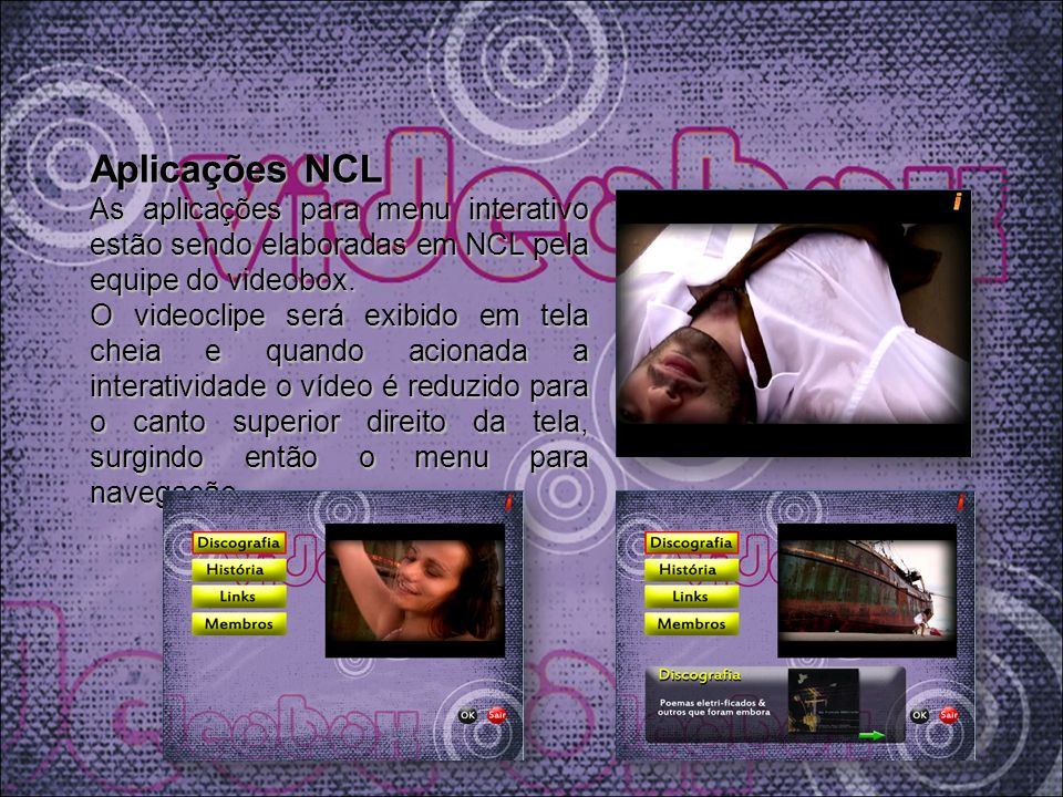 Aplicações NCL As aplicações para menu interativo estão sendo elaboradas em NCL pela equipe do videobox.