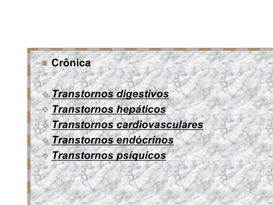 Crônica Transtornos digestivos. Transtornos hepáticos. Transtornos cardiovasculares. Transtornos endócrinos.