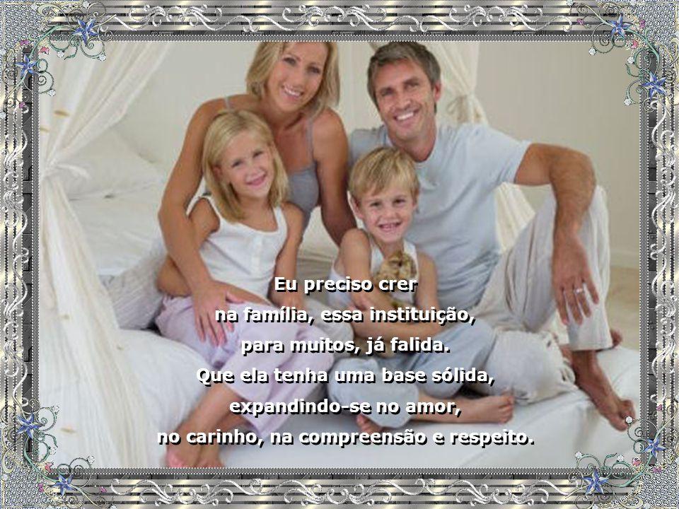 na família, essa instituição, para muitos, já falida.