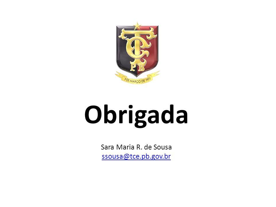 Obrigada Sara Maria R. de Sousa ssousa@tce.pb.gov.br