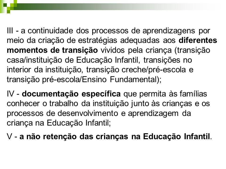 III - a continuidade dos processos de aprendizagens por meio da criação de estratégias adequadas aos diferentes momentos de transição vividos pela criança (transição