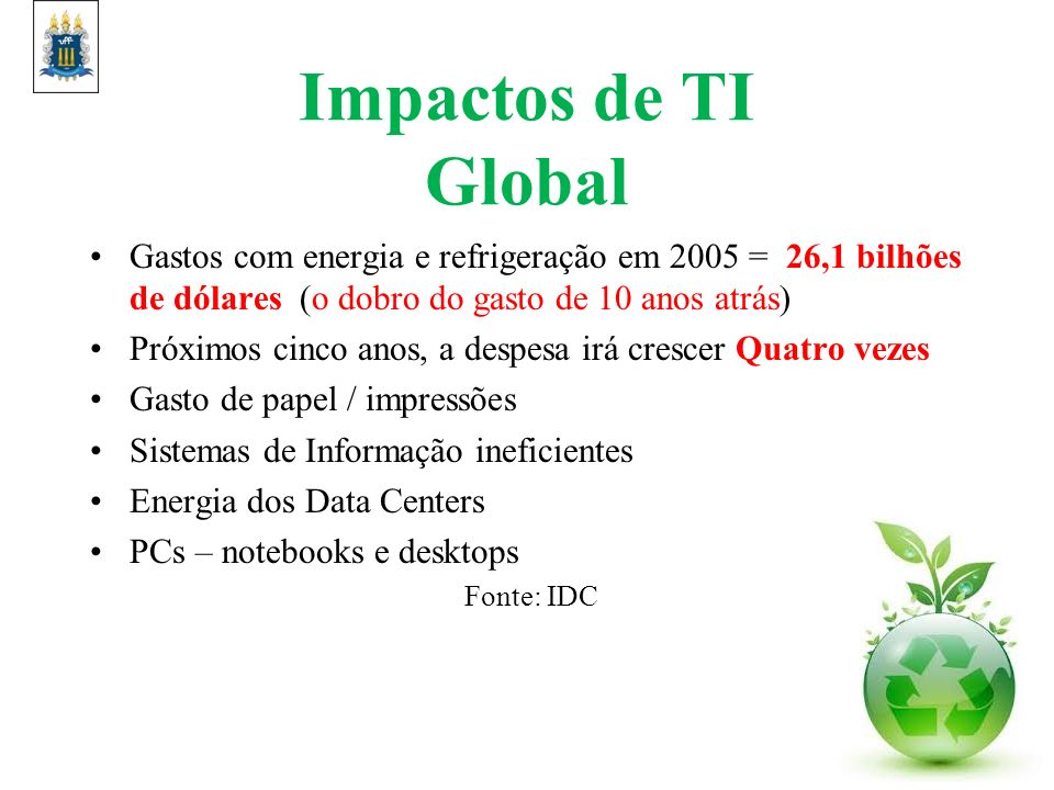 Impactos de TI Global Gastos com energia e refrigeração em 2005 = 26,1 bilhões de dólares (o dobro do gasto de 10 anos atrás)