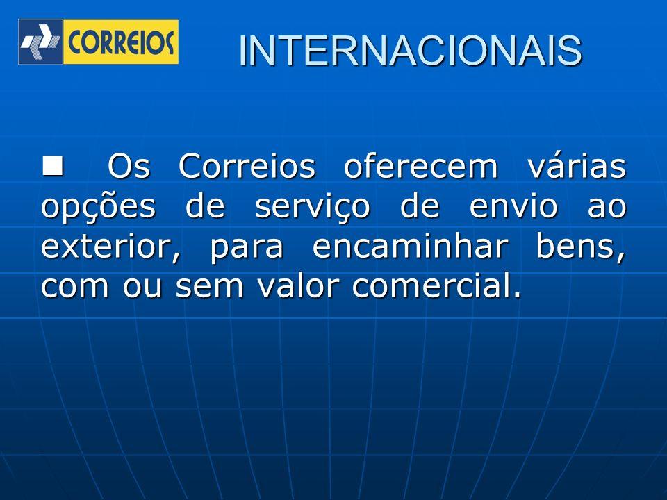 INTERNACIONAIS Os Correios oferecem várias opções de serviço de envio ao exterior, para encaminhar bens, com ou sem valor comercial.
