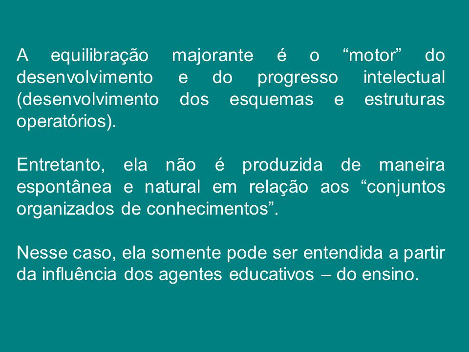 A equilibração majorante é o motor do desenvolvimento e do progresso intelectual (desenvolvimento dos esquemas e estruturas operatórios).