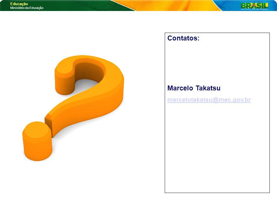 Contatos: Marcelo Takatsu marcelotakatsu@mec.gov.br