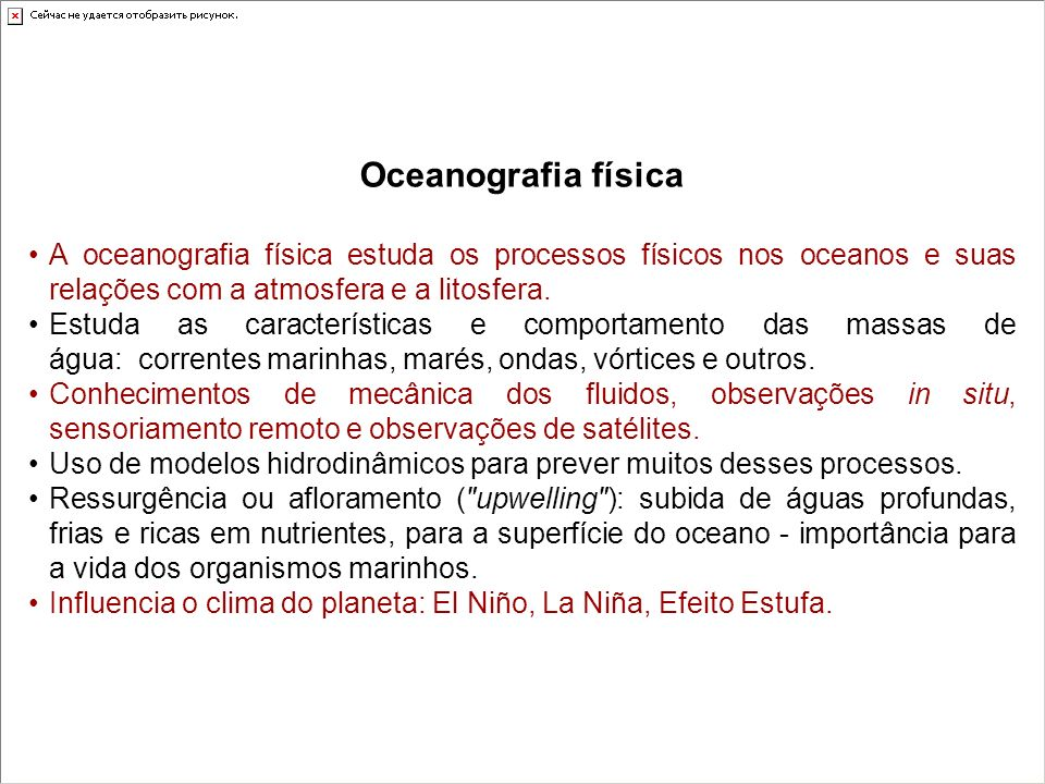 Oceanografia física A oceanografia física estuda os processos físicos nos oceanos e suas relações com a atmosfera e a litosfera.