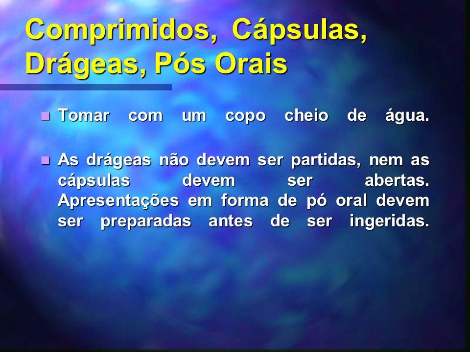 Comprimidos, Cápsulas, Drágeas, Pós Orais