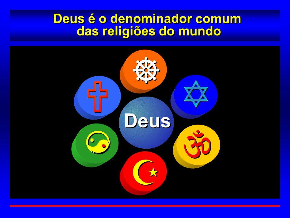 Deus é o denominador comum