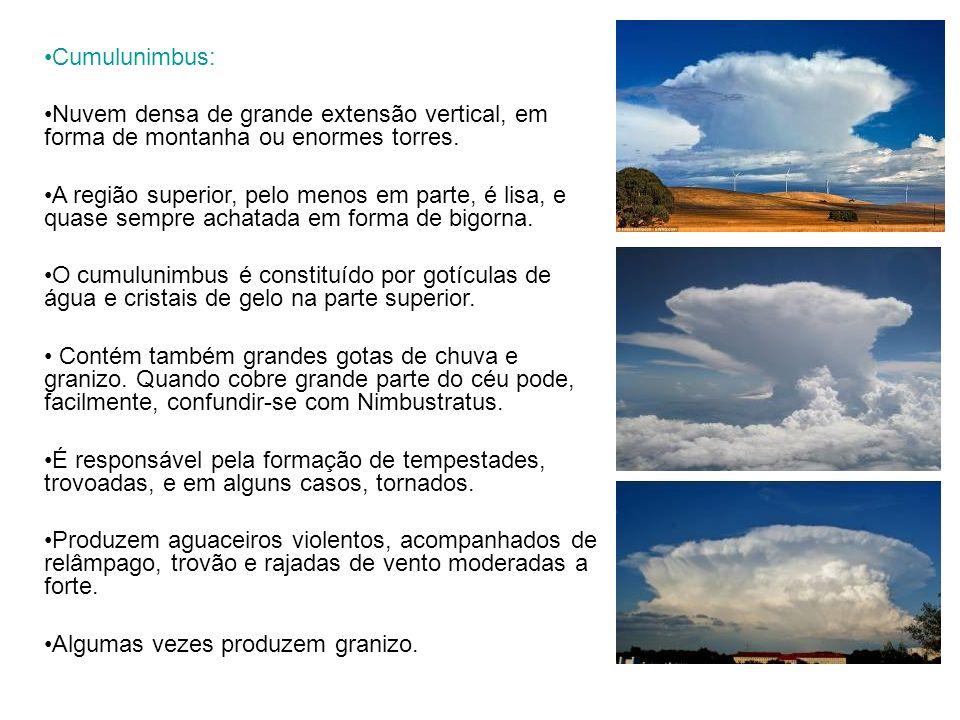 Cumulunimbus: Nuvem densa de grande extensão vertical, em forma de montanha ou enormes torres.