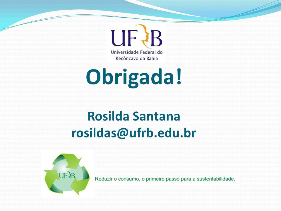 Obrigada! Rosilda Santana rosildas@ufrb.edu.br