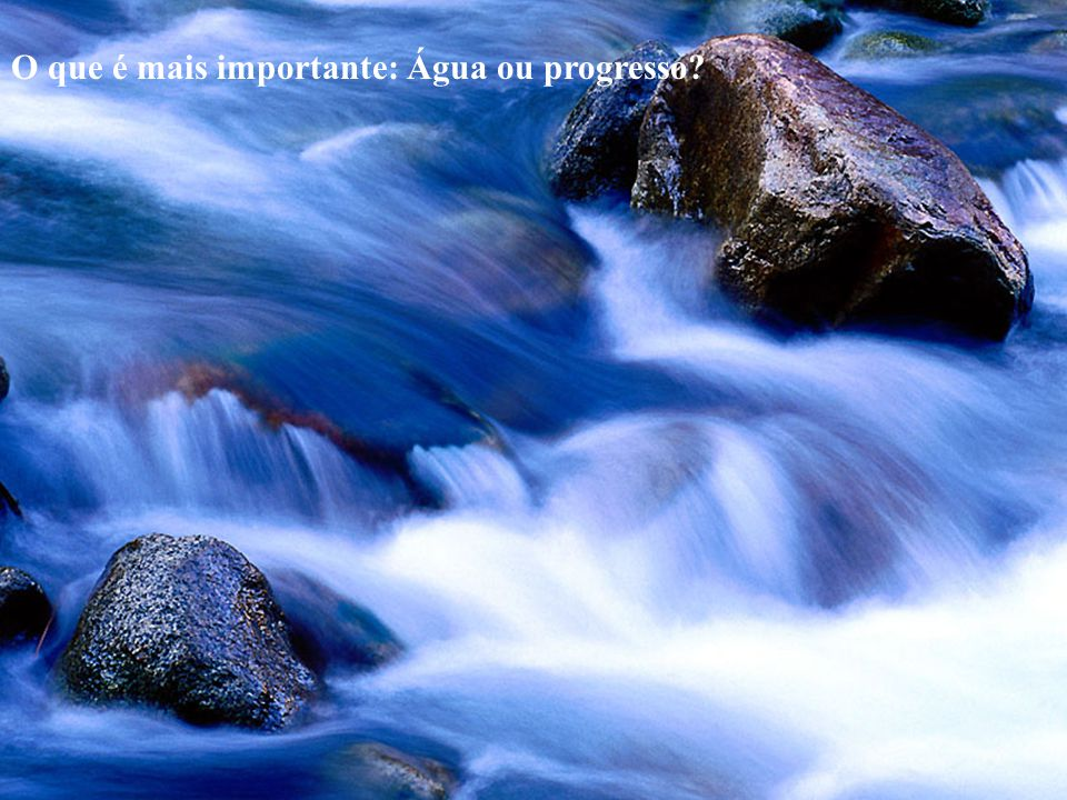 O que é mais importante: Água ou progresso