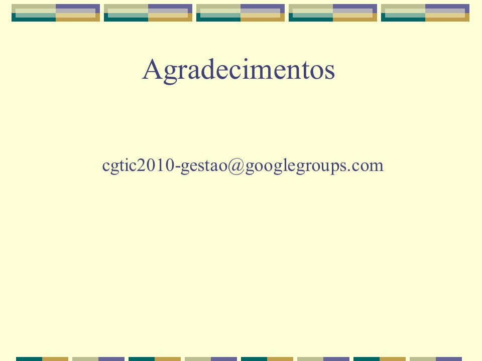Agradecimentos cgtic2010-gestao@googlegroups.com