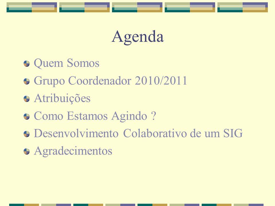 Agenda Quem Somos Grupo Coordenador 2010/2011 Atribuições