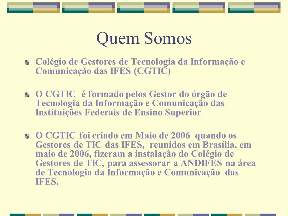 Quem Somos Colégio de Gestores de Tecnologia da Informação e Comunicação das IFES (CGTIC)