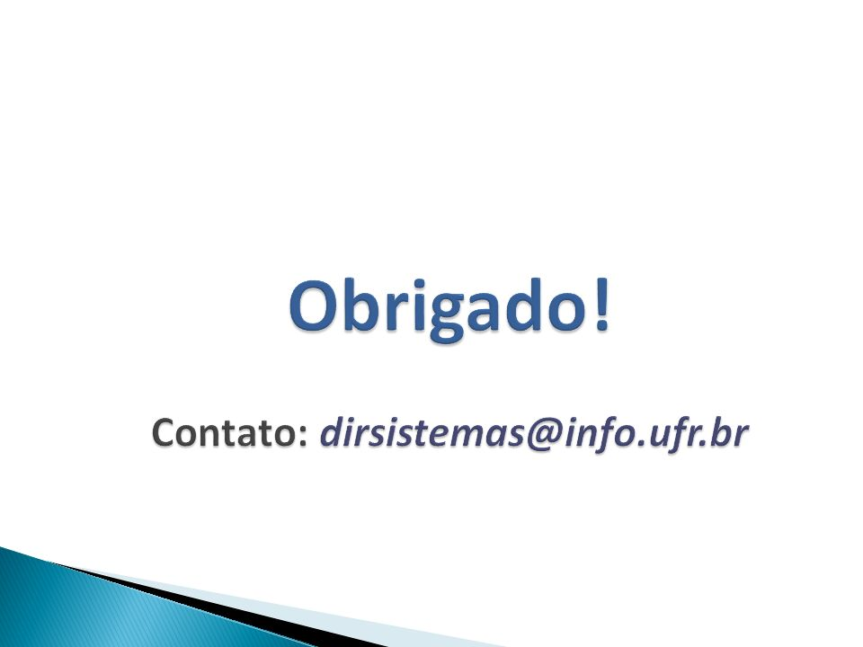 Obrigado! Contato: dirsistemas@info.ufr.br
