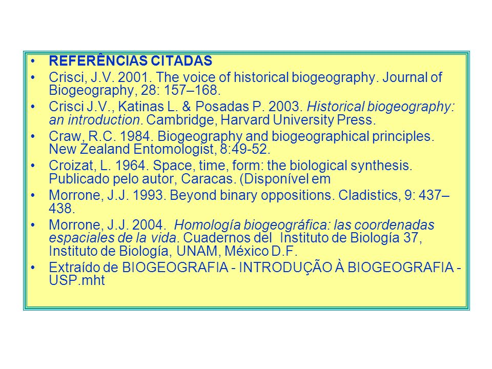REFERÊNCIAS CITADASCrisci, J.V. 2001. The voice of historical biogeography. Journal of Biogeography, 28: 157–168.