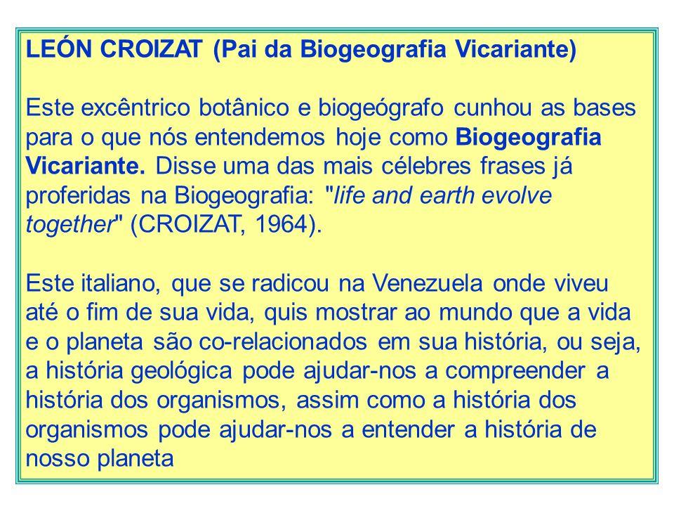 LEÓN CROIZAT (Pai da Biogeografia Vicariante)