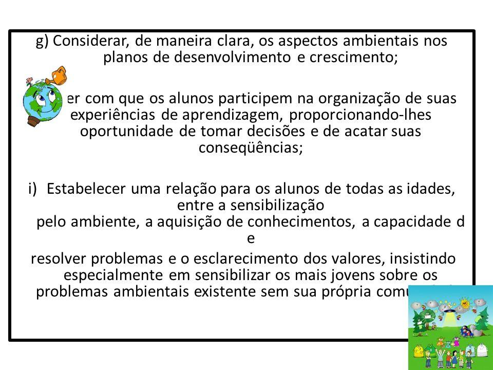 g) Considerar, de maneira clara, os aspectos ambientais nos planos de desenvolvimento e crescimento;