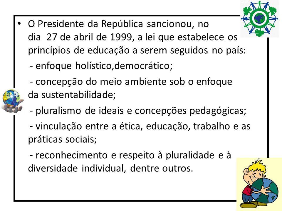 O Presidente da República sancionou, no dia 27 de abril de 1999, a lei que estabelece os princípios de educação a serem seguidos no país: