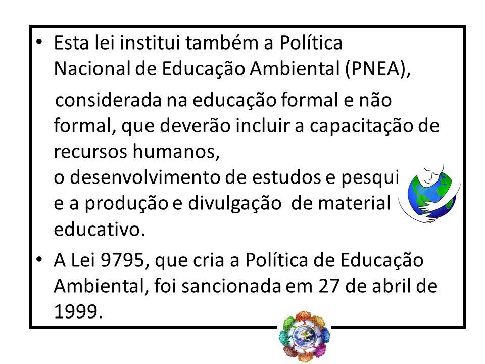 Esta lei institui também a Política Nacional de Educação Ambiental (PNEA),