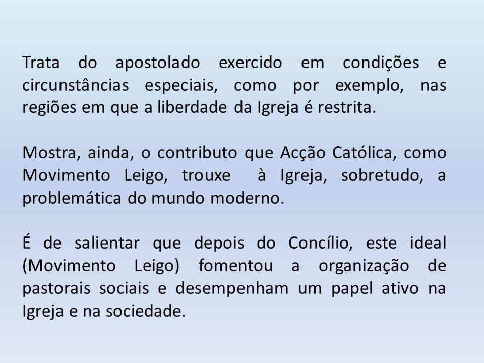 Trata do apostolado exercido em condições e circunstâncias especiais, como por exemplo, nas regiões em que a liberdade da Igreja é restrita.