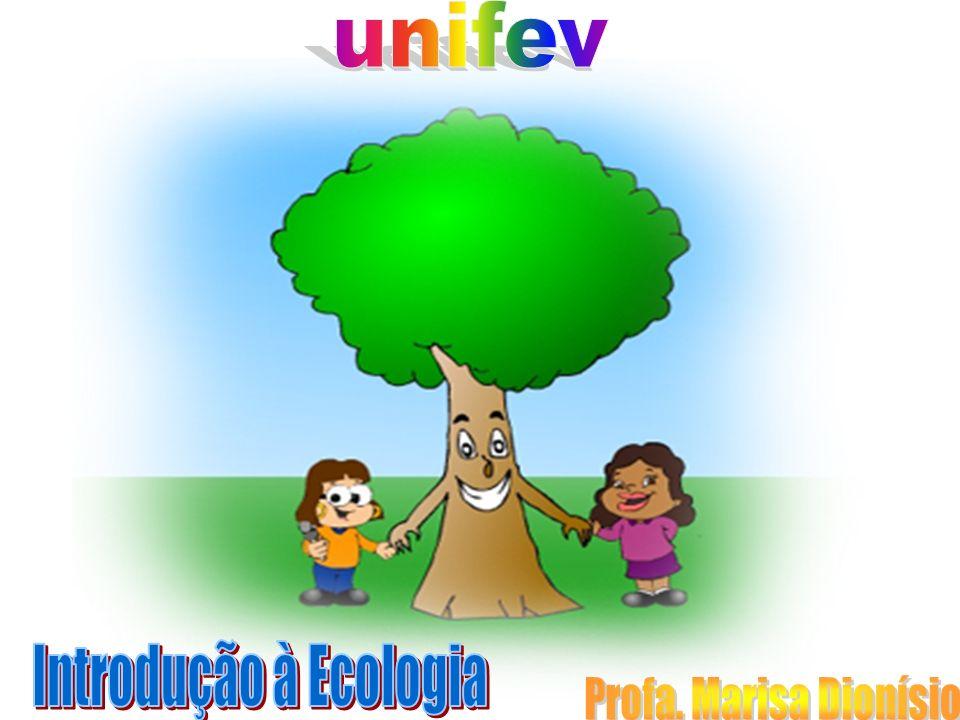 unifev Introdução à Ecologia Profa. Marisa Dionísio