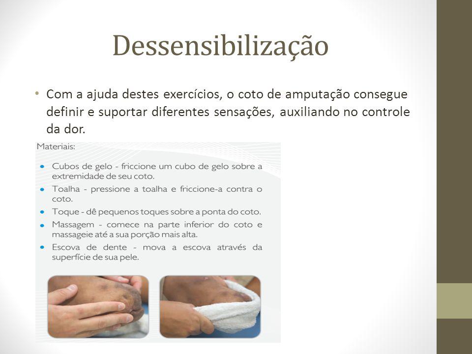 Dessensibilização Com a ajuda destes exercícios, o coto de amputação consegue definir e suportar diferentes sensações, auxiliando no controle da dor.