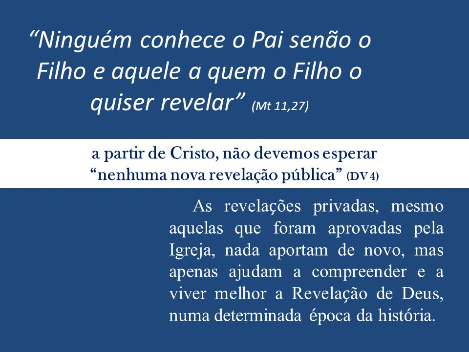 Ninguém conhece o Pai senão o Filho e aquele a quem o Filho o quiser revelar (Mt 11,27)