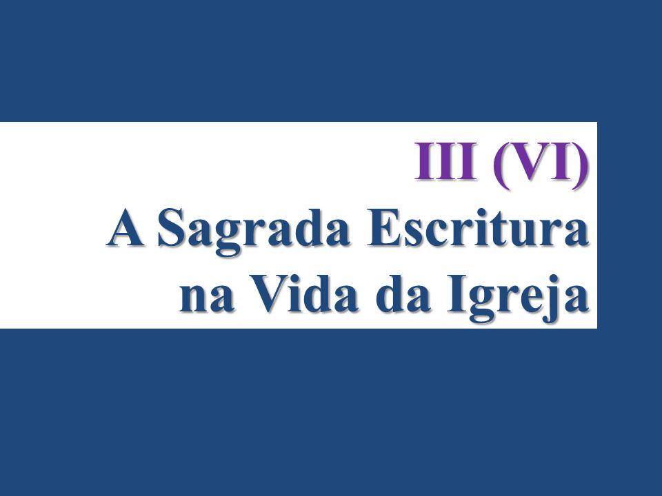 III (VI) A Sagrada Escritura na Vida da Igreja