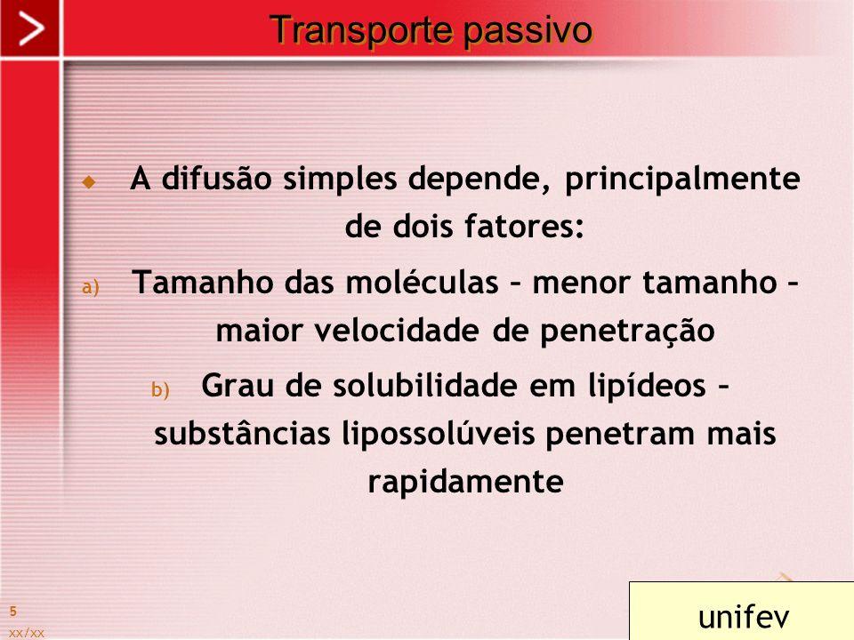 Transporte passivo A difusão simples depende, principalmente de dois fatores: Tamanho das moléculas – menor tamanho – maior velocidade de penetração.