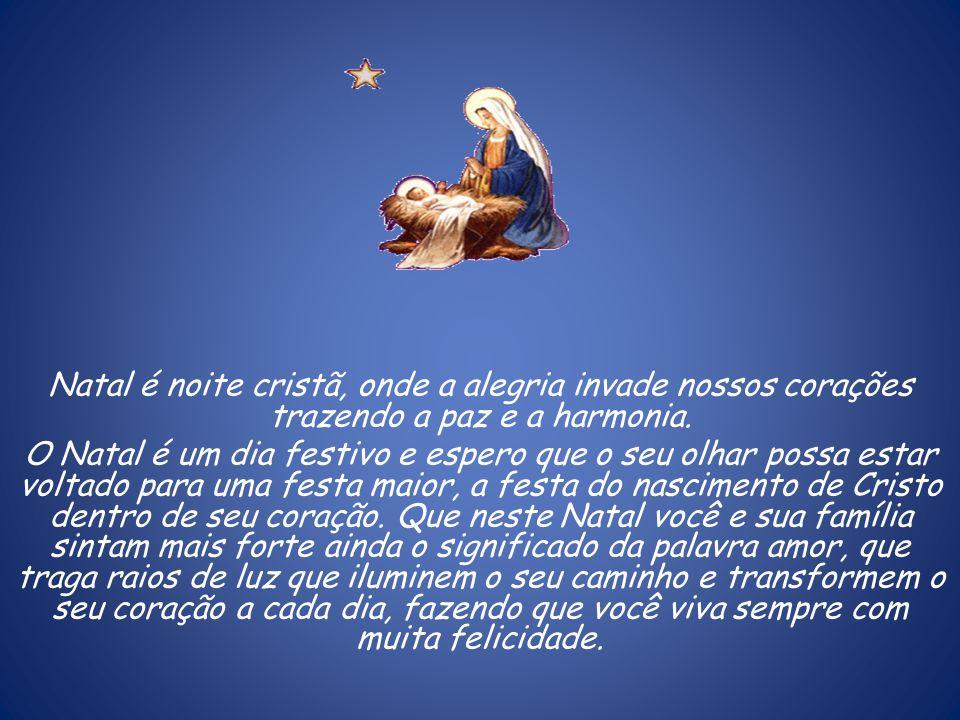 Natal é noite cristã, onde a alegria invade nossos corações trazendo a paz e a harmonia.