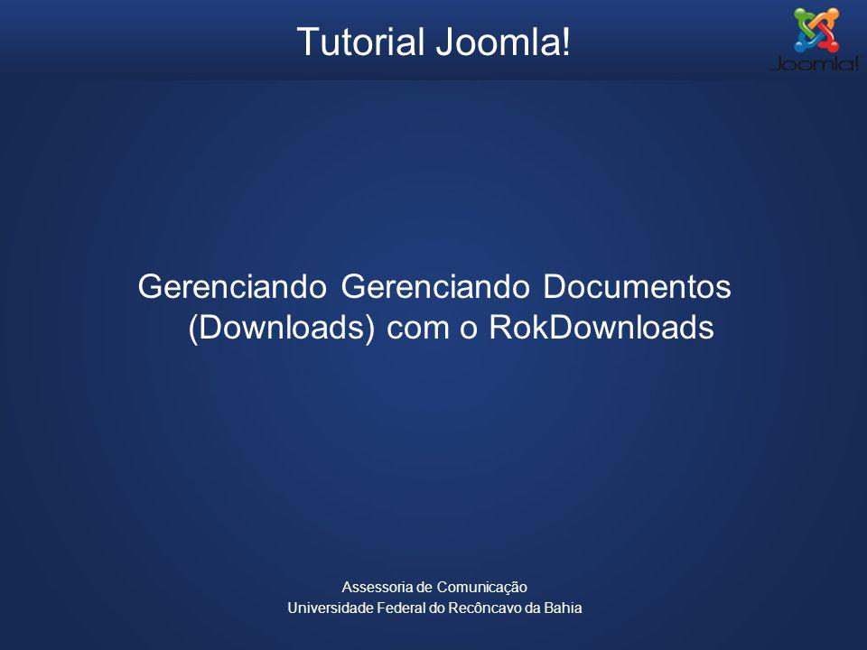 Tutorial Joomla! Gerenciando Gerenciando Documentos (Downloads) com o RokDownloads. Assessoria de Comunicação.