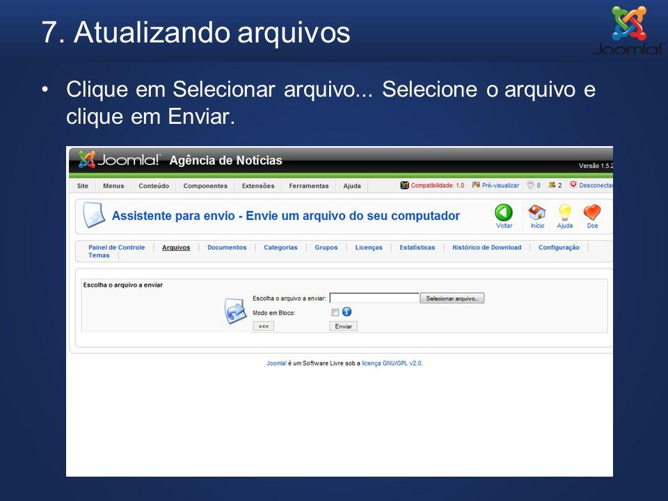 7. Atualizando arquivos Clique em Selecionar arquivo... Selecione o arquivo e clique em Enviar.