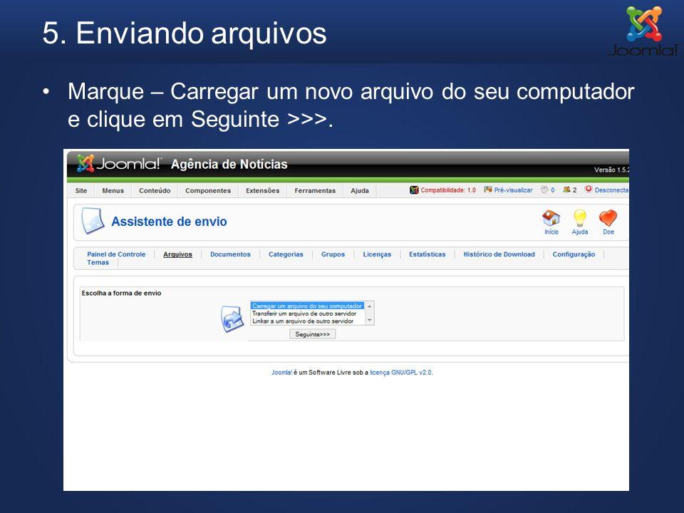 5. Enviando arquivos Marque – Carregar um novo arquivo do seu computador e clique em Seguinte >>>.