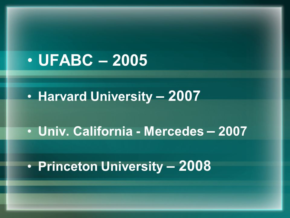 UFABC – 2005 Harvard University – 2007