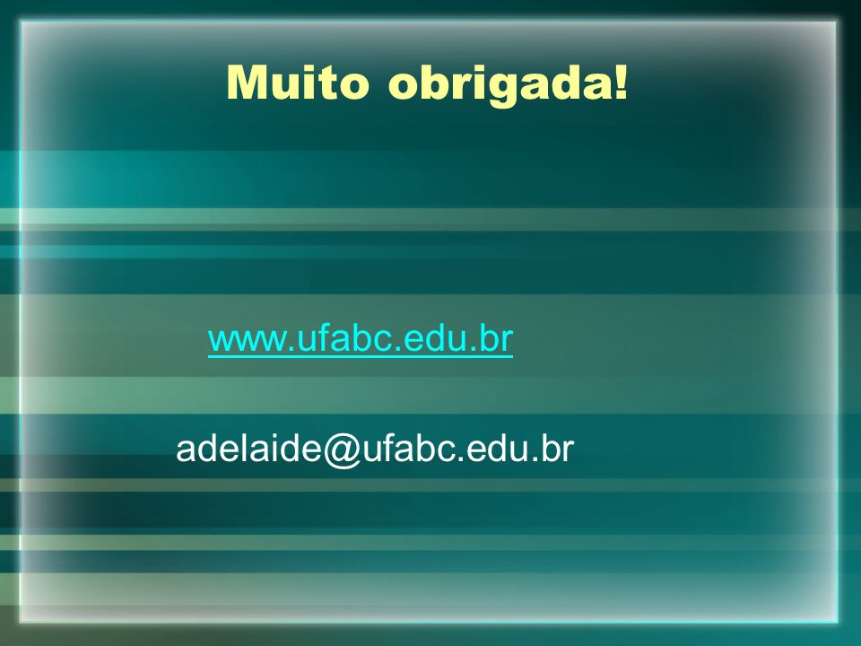 Muito obrigada! www.ufabc.edu.br adelaide@ufabc.edu.br