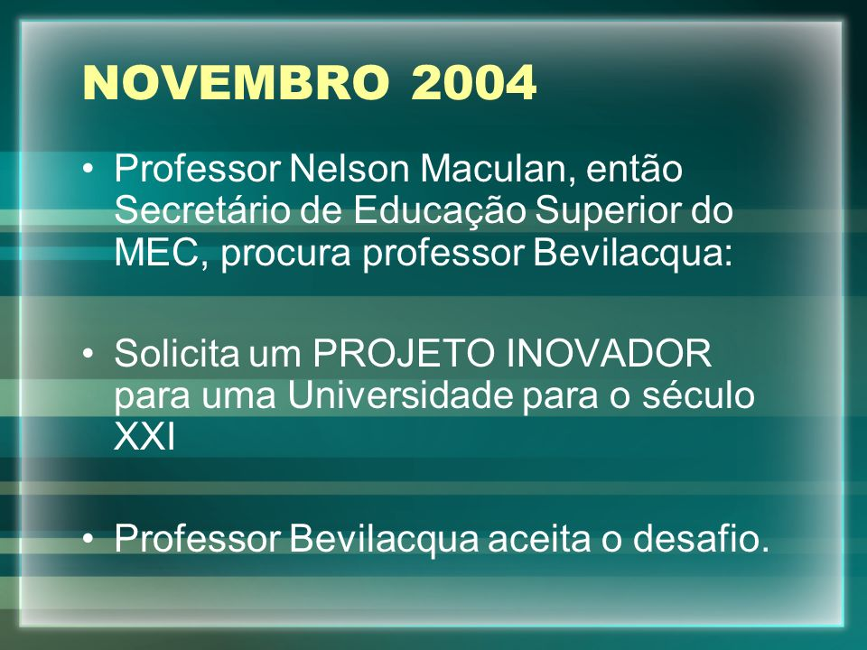 NOVEMBRO 2004Professor Nelson Maculan, então Secretário de Educação Superior do MEC, procura professor Bevilacqua:
