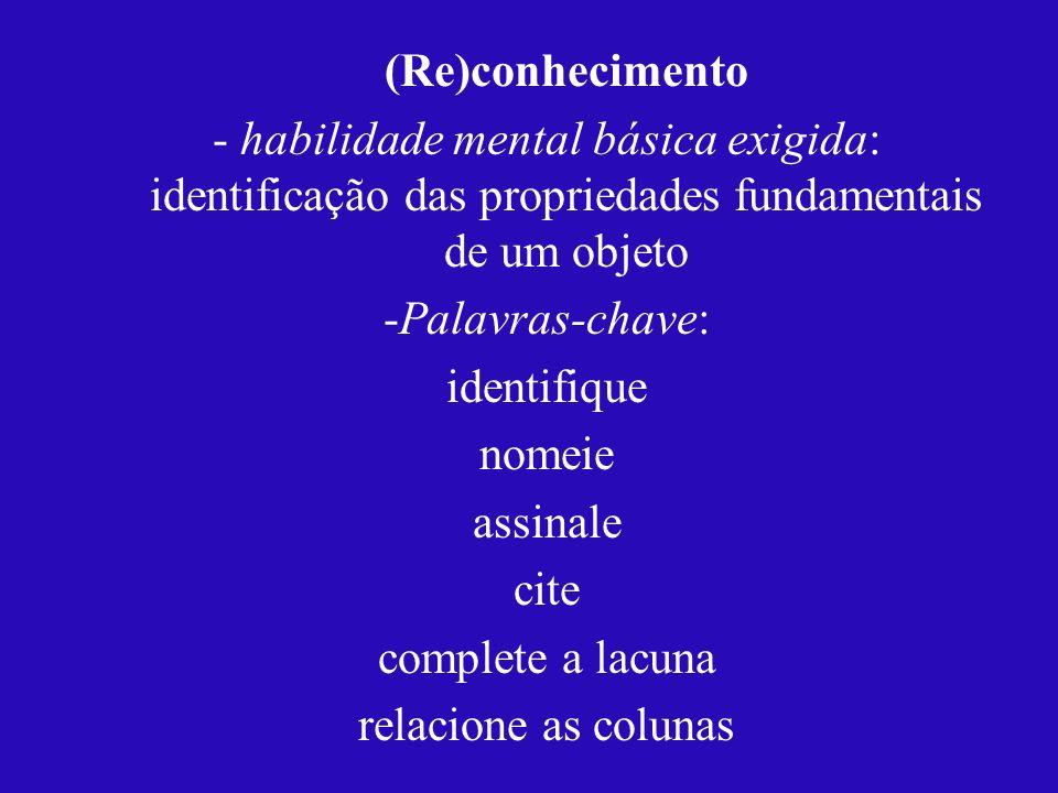 (Re)conhecimento - habilidade mental básica exigida: identificação das propriedades fundamentais de um objeto.