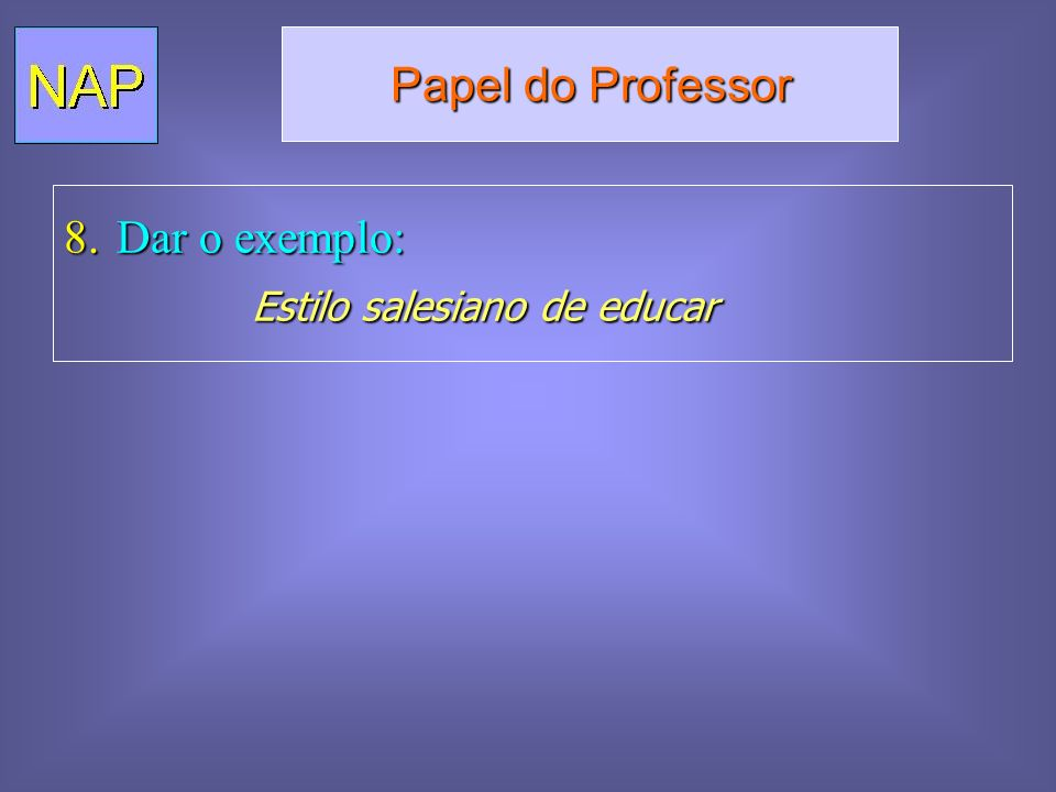 Papel do Professor Dar o exemplo: Estilo salesiano de educar