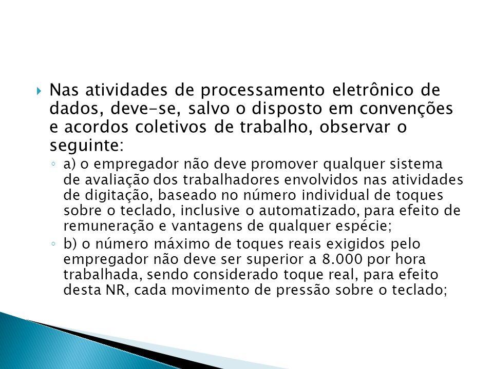 Nas atividades de processamento eletrônico de dados, deve-se, salvo o disposto em convenções e acordos coletivos de trabalho, observar o seguinte: