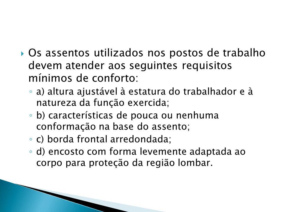 Os assentos utilizados nos postos de trabalho devem atender aos seguintes requisitos mínimos de conforto: