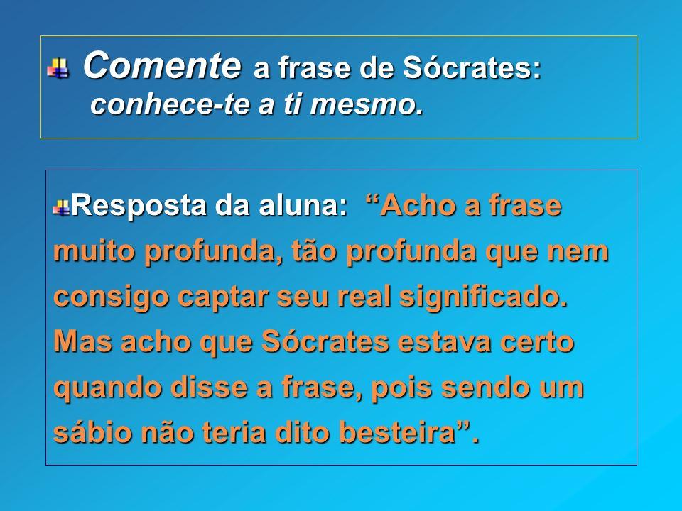Comente a frase de Sócrates: conhece-te a ti mesmo.