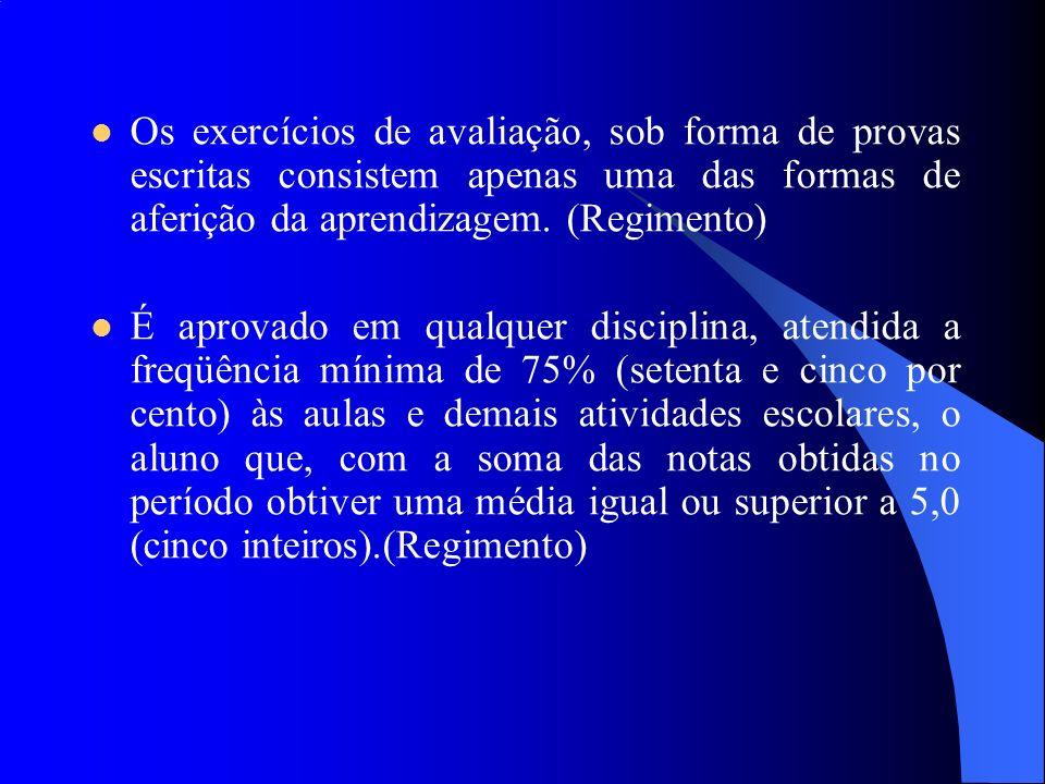 Os exercícios de avaliação, sob forma de provas escritas consistem apenas uma das formas de aferição da aprendizagem. (Regimento)