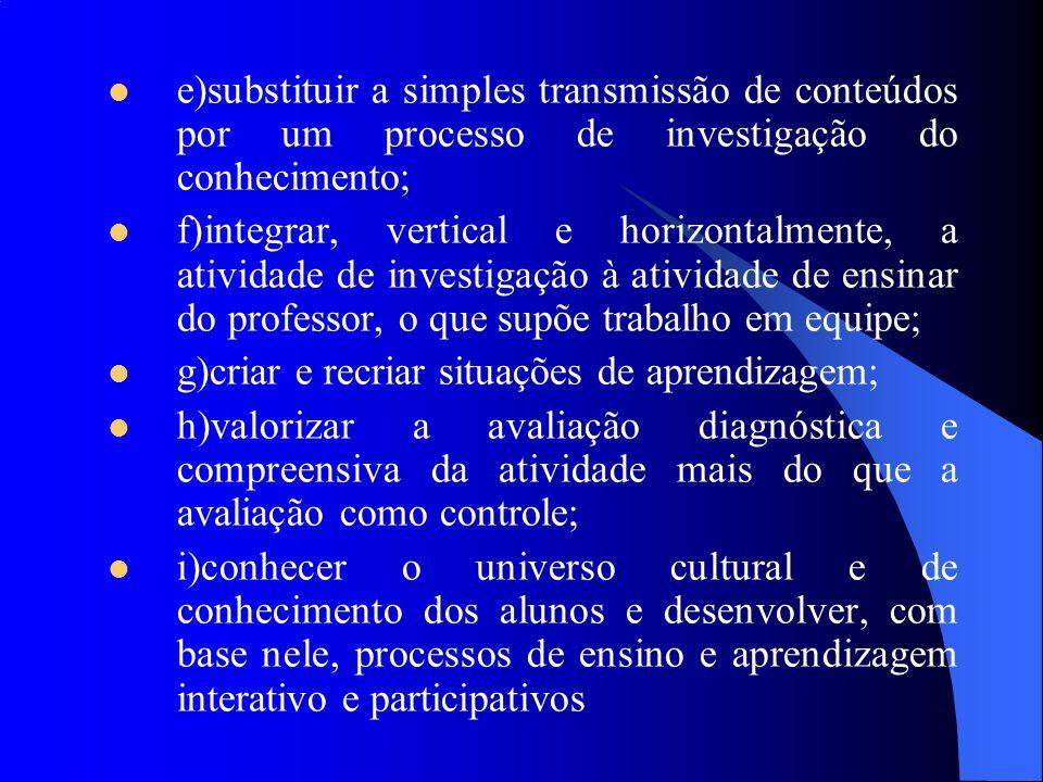 e)substituir a simples transmissão de conteúdos por um processo de investigação do conhecimento;