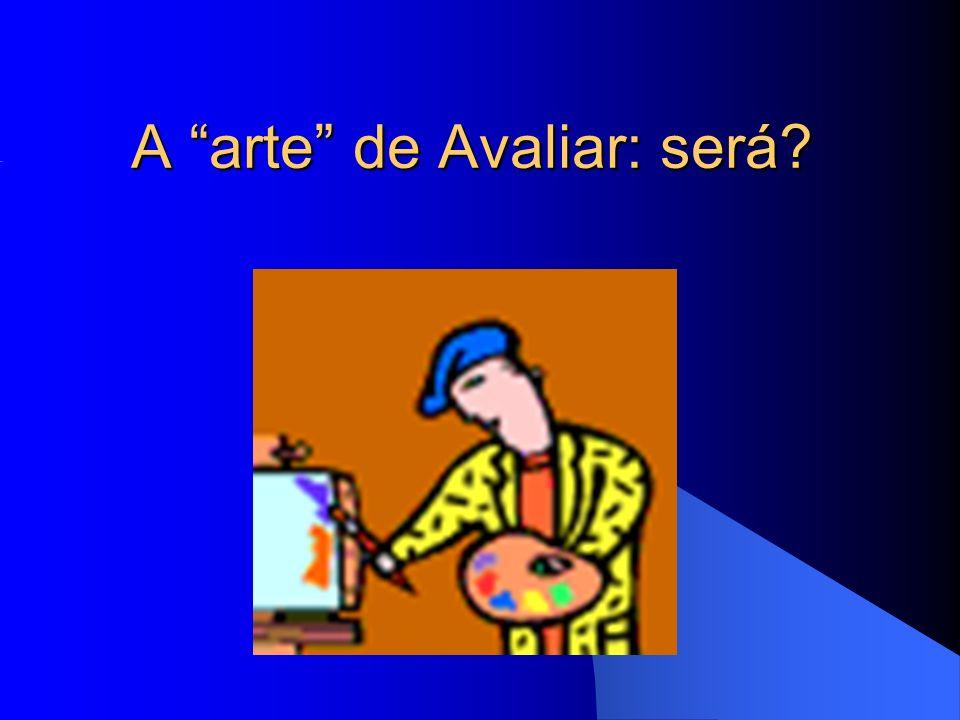 A arte de Avaliar: será