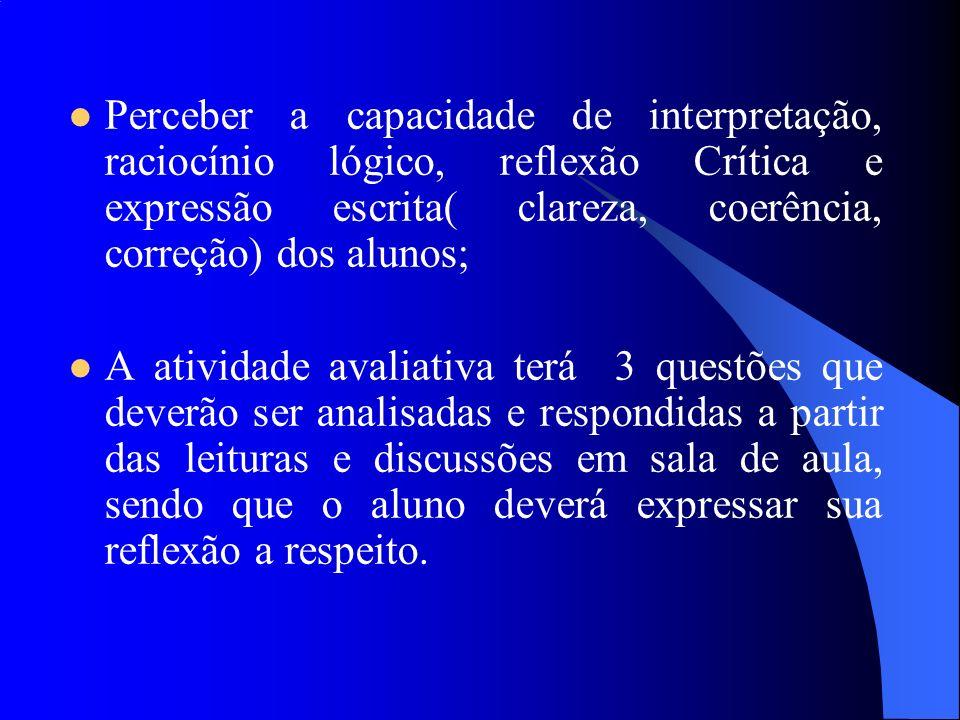Perceber a capacidade de interpretação, raciocínio lógico, reflexão Crítica e expressão escrita( clareza, coerência, correção) dos alunos;