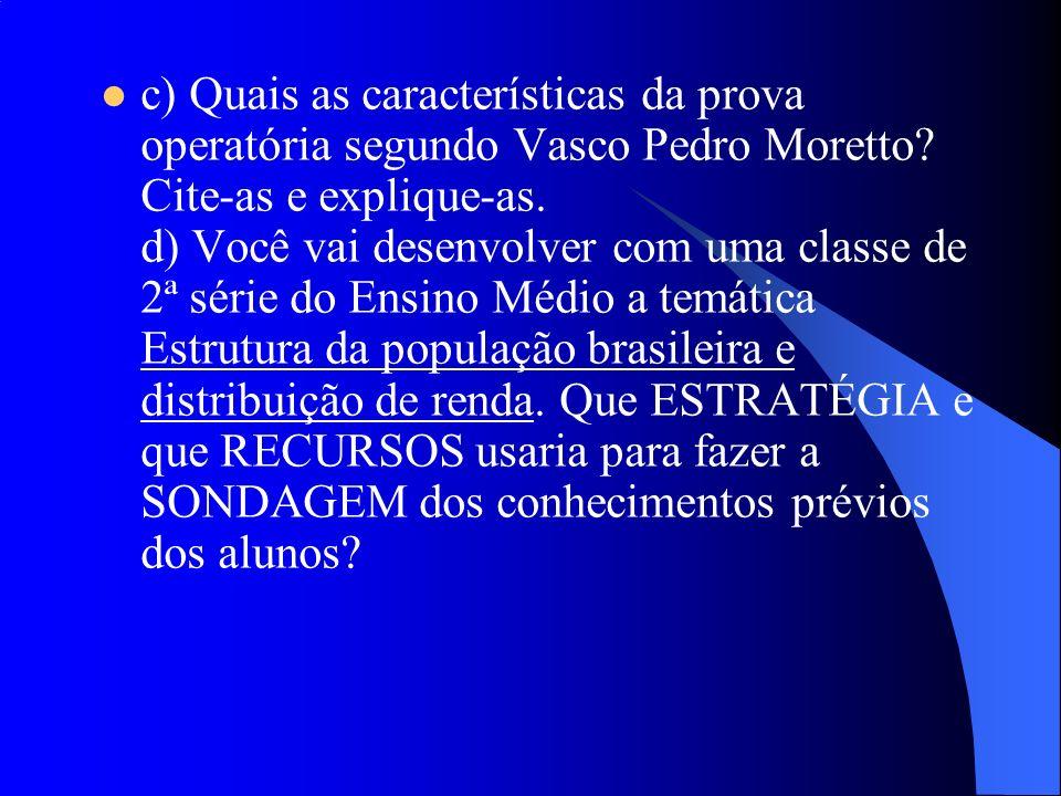 c) Quais as características da prova operatória segundo Vasco Pedro Moretto.