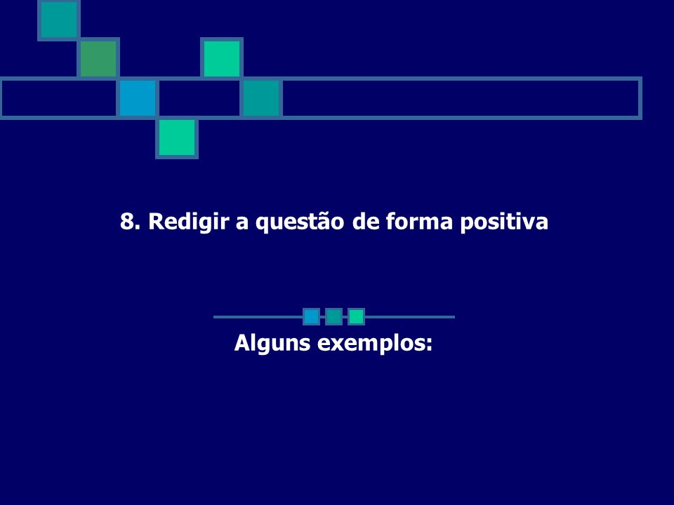 8. Redigir a questão de forma positiva Alguns exemplos: