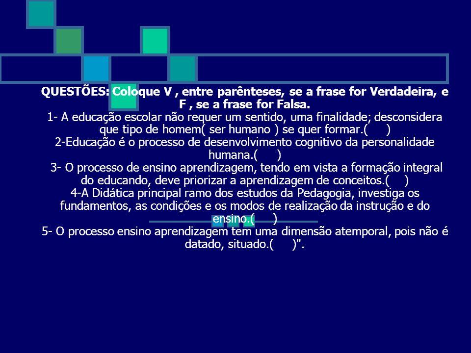 QUESTÕES: Coloque V , entre parênteses, se a frase for Verdadeira, e F , se a frase for Falsa.